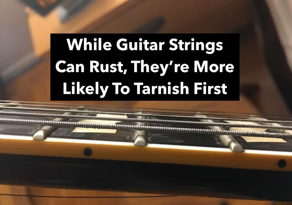 While Guitar Strings Can Rust, They're More Like To Tarnish First