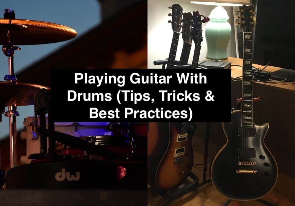 Playing Guitar With Drums (Tips, Tricks & Best Practices)