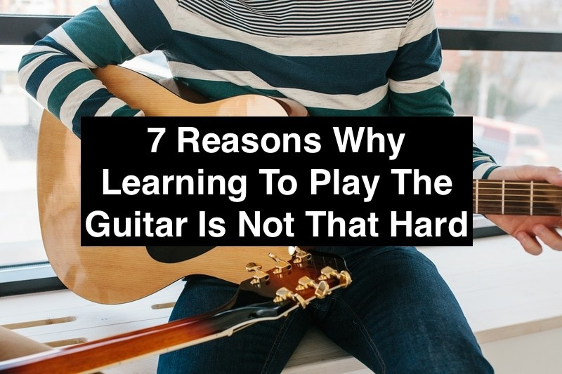 7 Reasons Learning To Play the Guitar