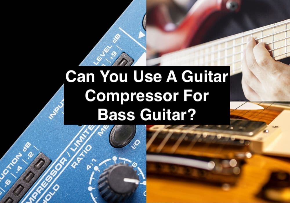 Can You Use A Guitar Compressor For Bass Guitar?