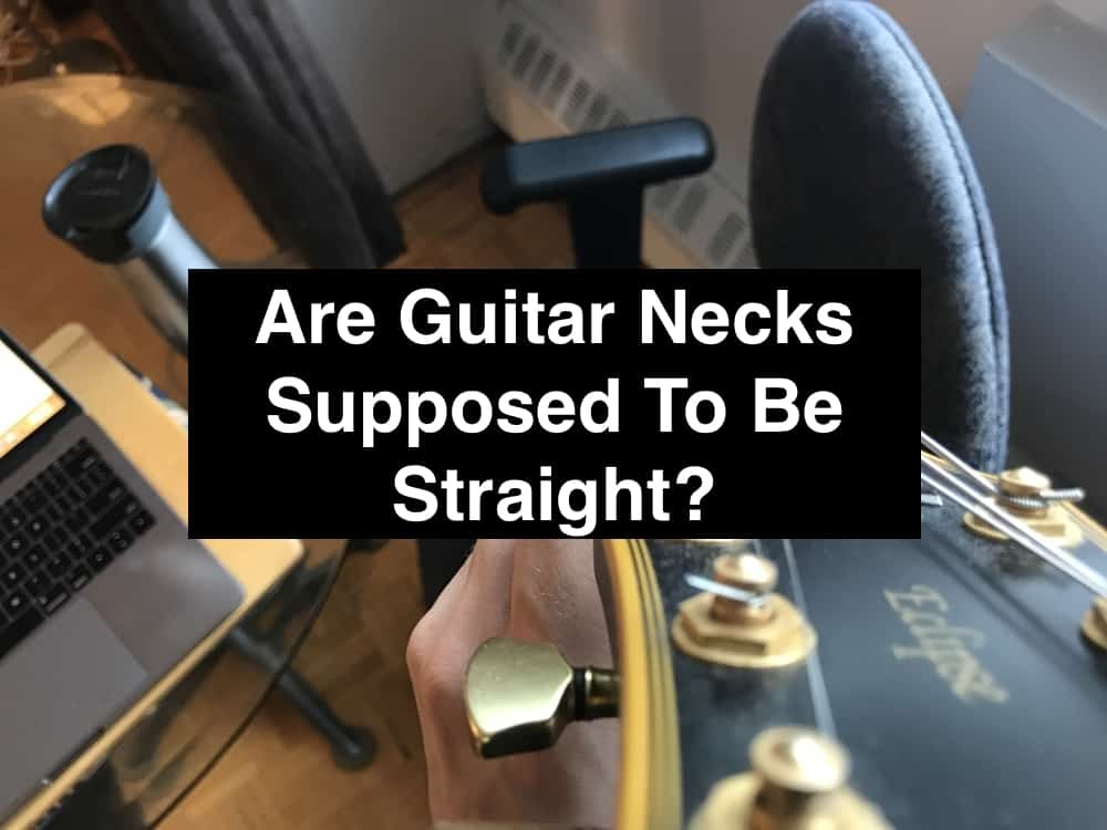 Are Guitar Necks Supposed To Be Straight?