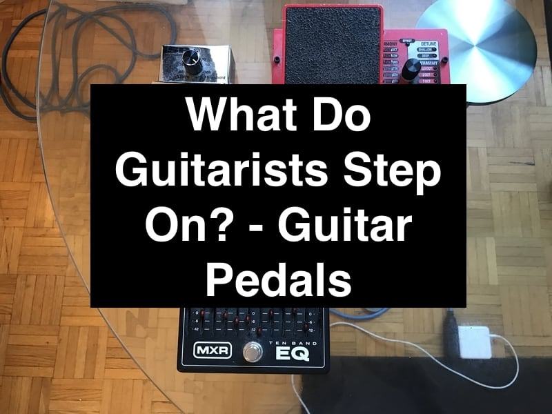 What Do Guitarists Step On? - Guitar Pedals (Edited)