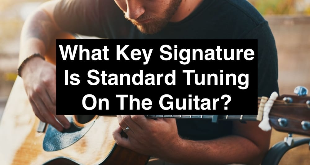 What Key Signature Is Standard Tuning On The Guitar