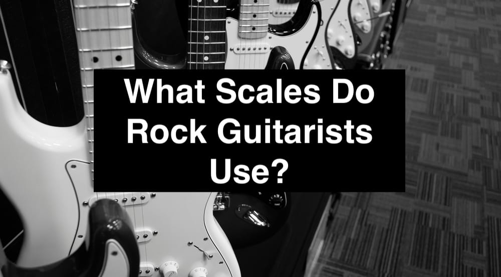 What Scales Do Rock Guitarists Use? (Edited)